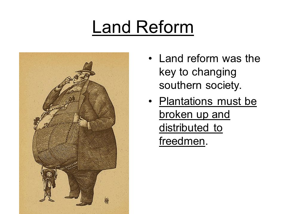 Land Reform Land reform was the key to changing southern society.