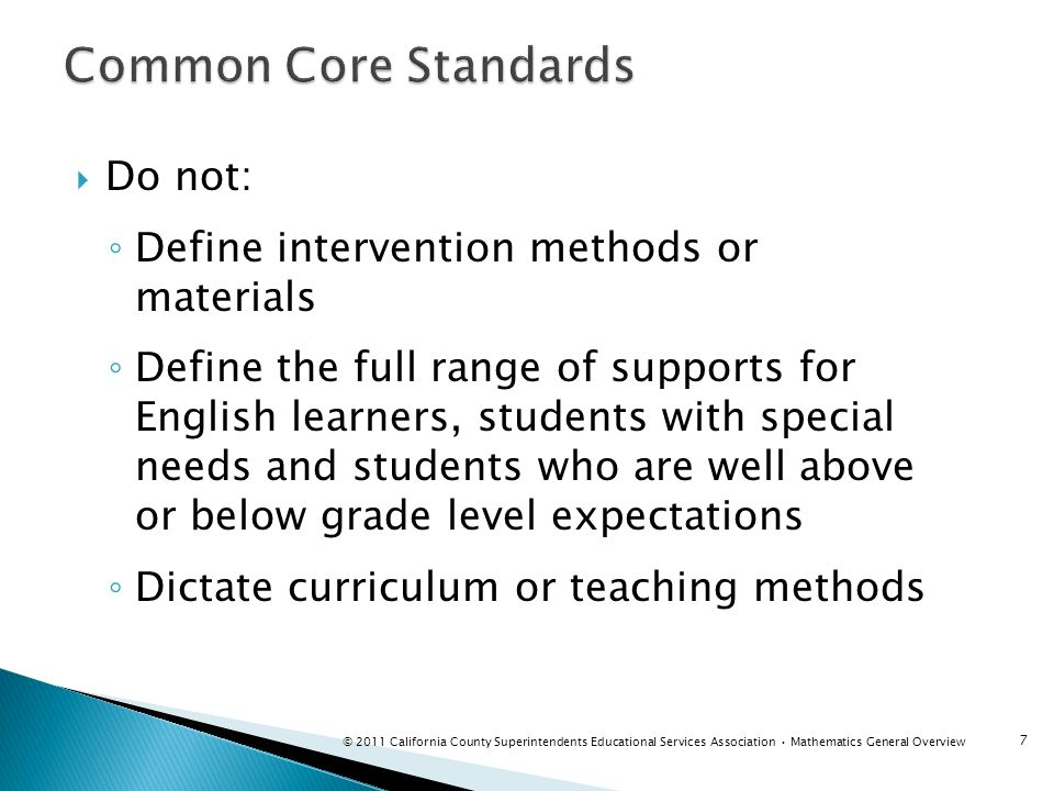 Common Core Standards Do not: Define intervention methods or materials