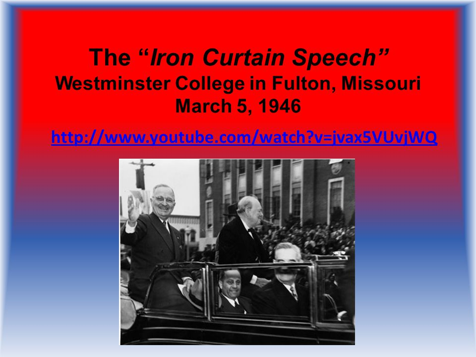 Winston Churchill The Iron Curtain Speech Westminster College in Fulton, Missouri March 5, 1946