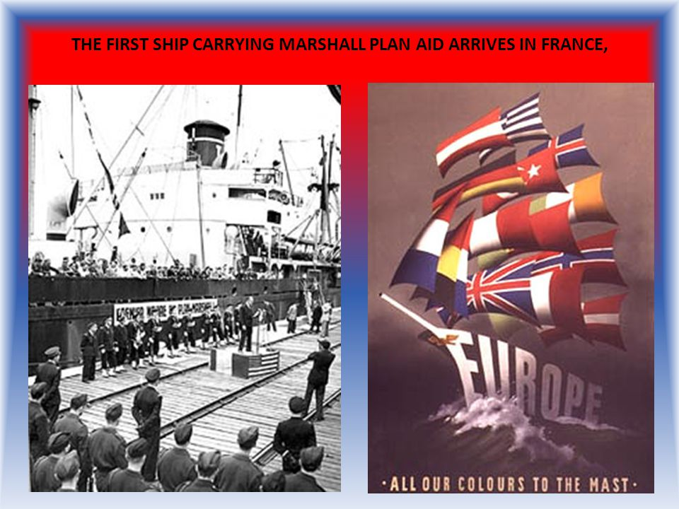 THE FIRST SHIP CARRYING MARSHALL PLAN AID ARRIVES IN FRANCE,