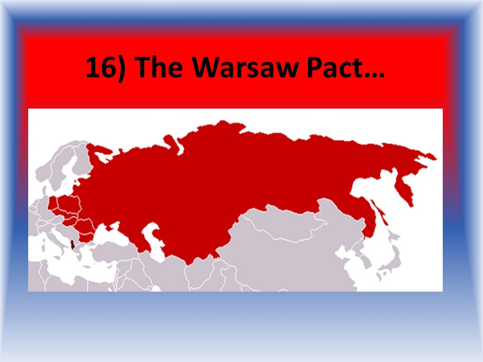 16) The Warsaw Pact…