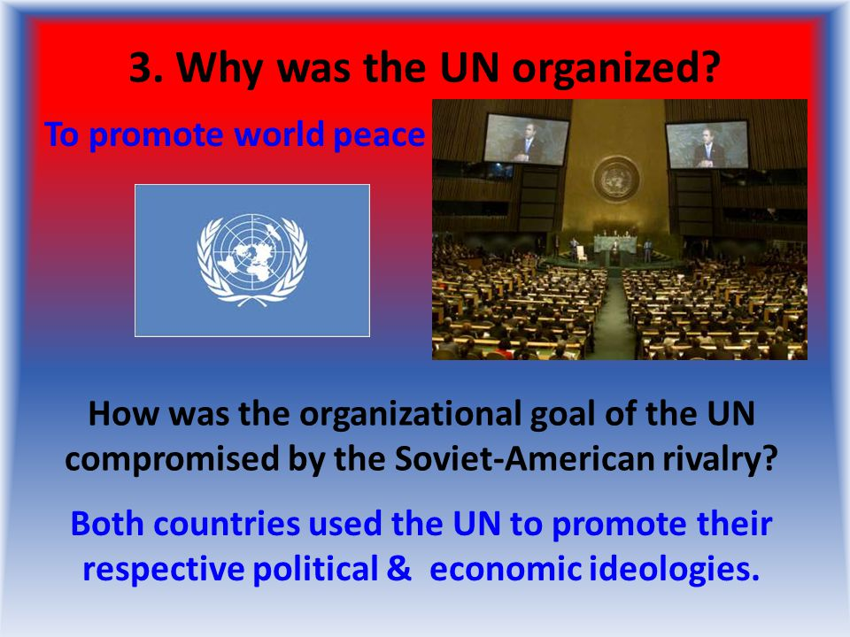 3. Why was the UN organized