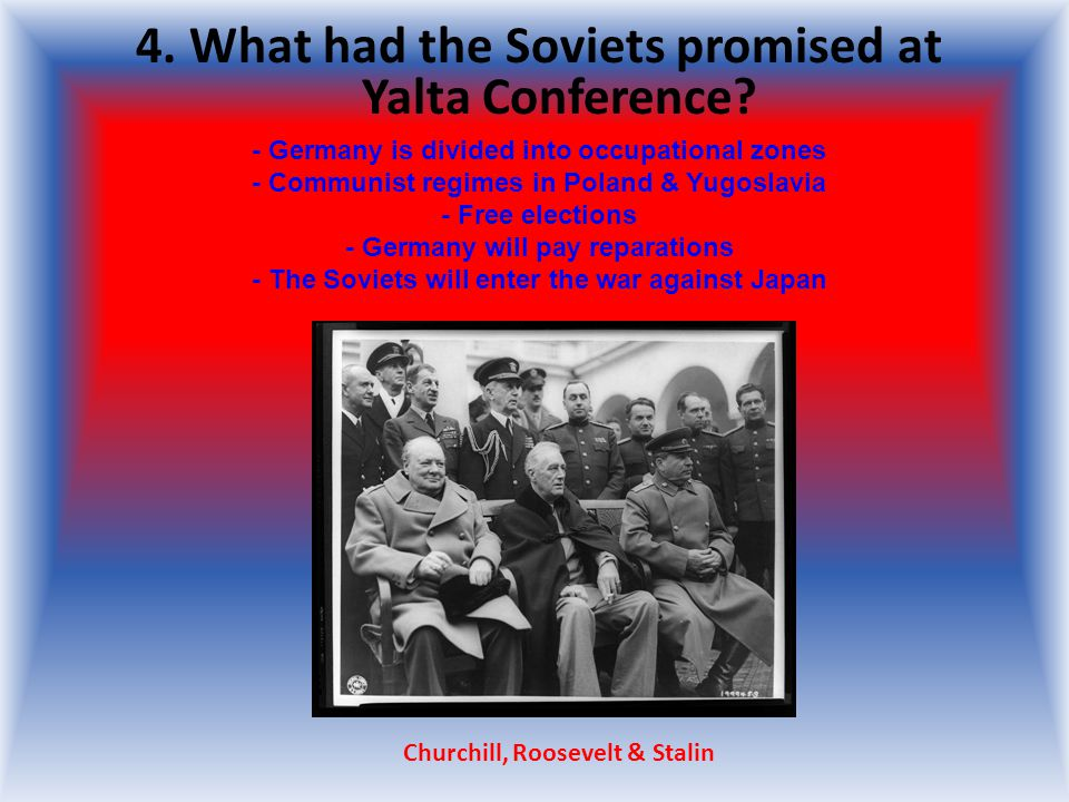 4. What had the Soviets promised at Yalta Conference