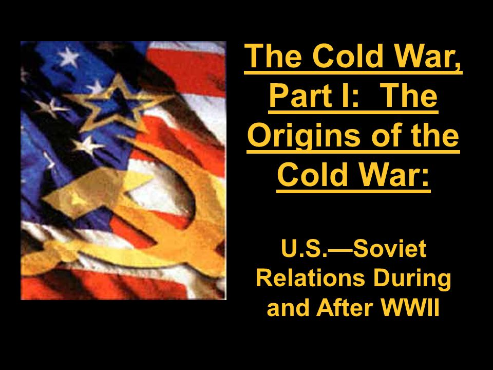 an argument on the origins of the cold war in soviet union The cold war really got started when the soviet union and the western allies divided europe between them the soviets wanted all of eastern europe because they were afraid of the west the west thought that the soviet desire to take eastern europe just showed that the soviets were going to try to take over western europe as well.