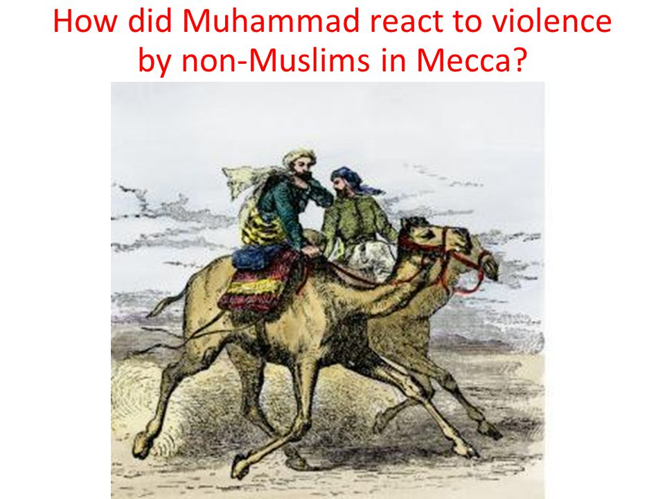 How did Muhammad react to violence by non-Muslims in Mecca