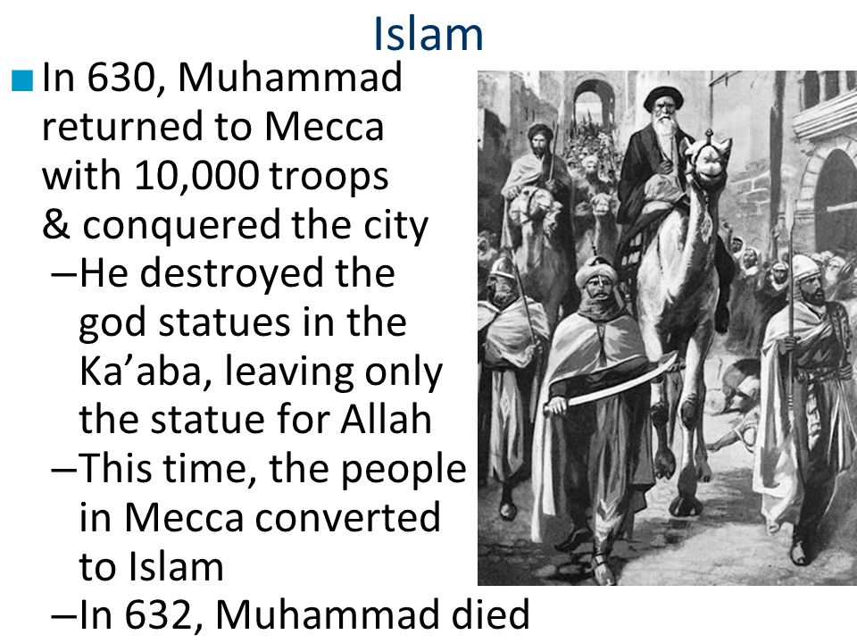 Islam In 630, Muhammad returned to Mecca with 10,000 troops & conquered the city.