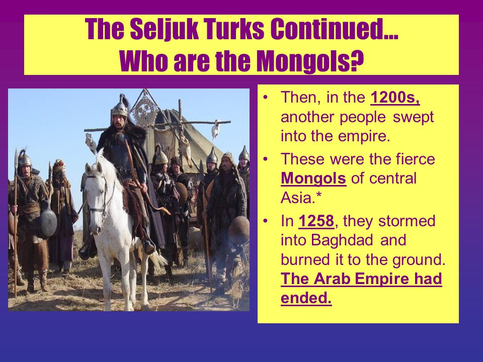 The Seljuk Turks Continued… Who are the Mongols