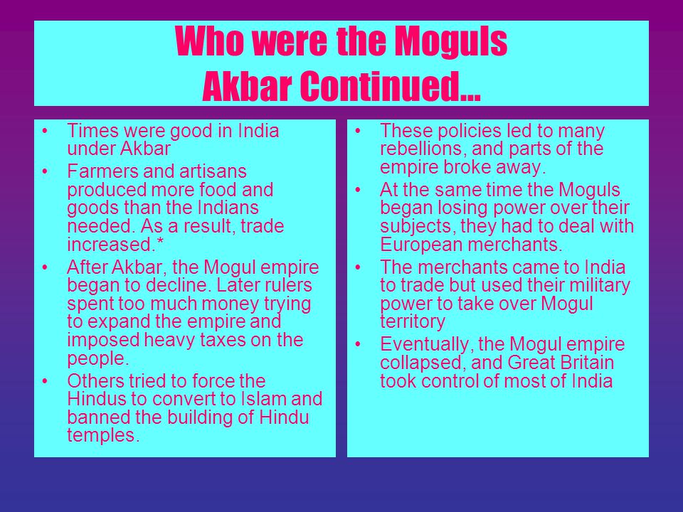 Who were the Moguls Akbar Continued…