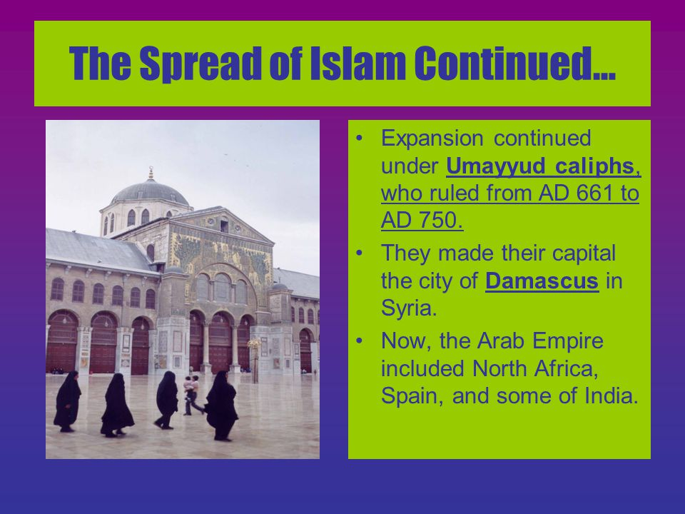The Spread of Islam Continued…