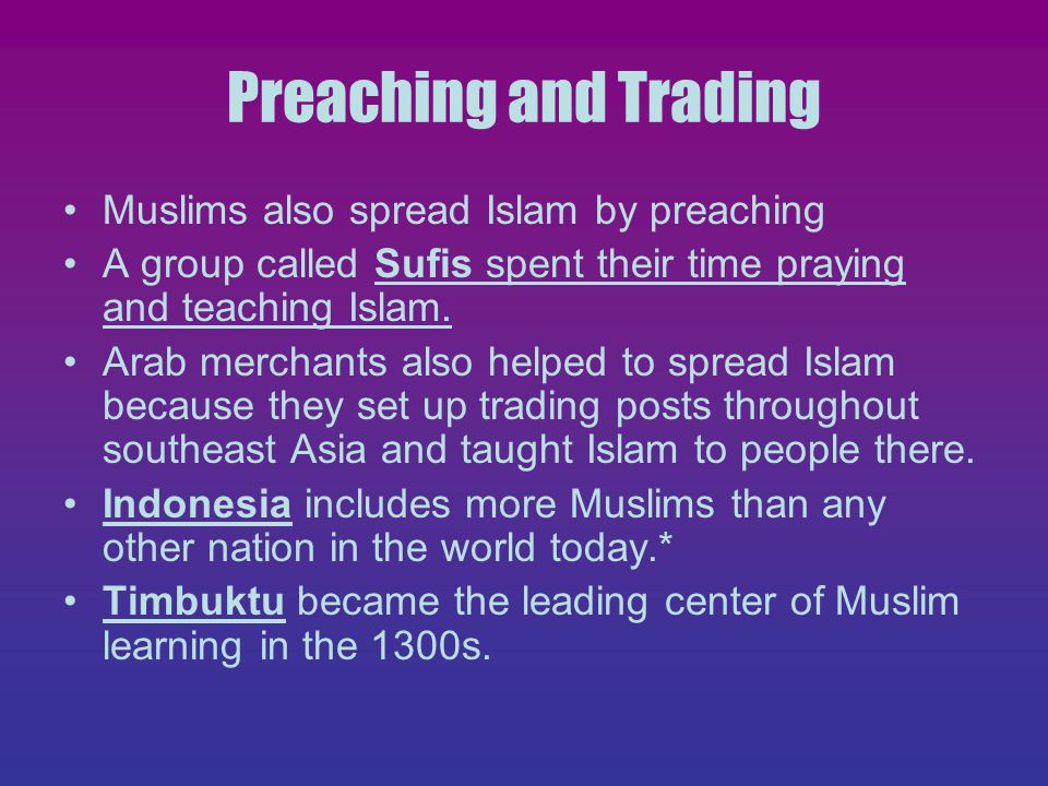 Preaching and Trading Muslims also spread Islam by preaching