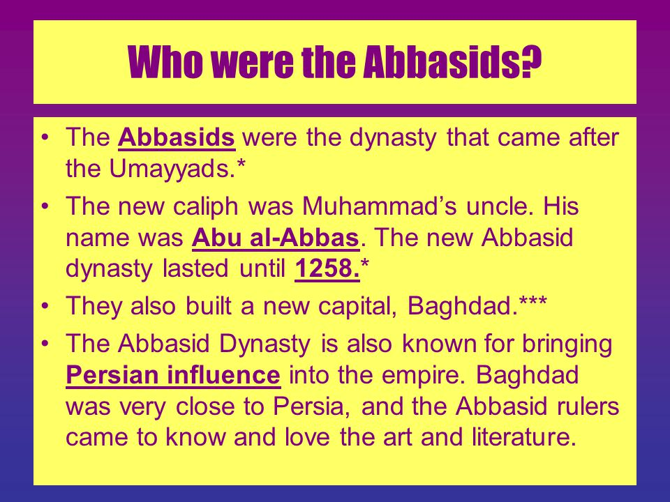Who were the Abbasids The Abbasids were the dynasty that came after the Umayyads.*