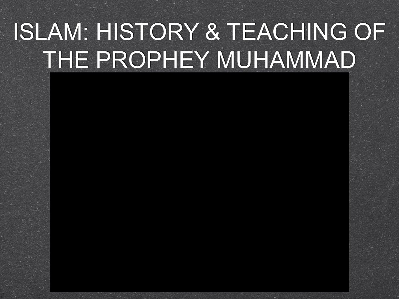 ISLAM: HISTORY & TEACHING OF THE PROPHEY MUHAMMAD