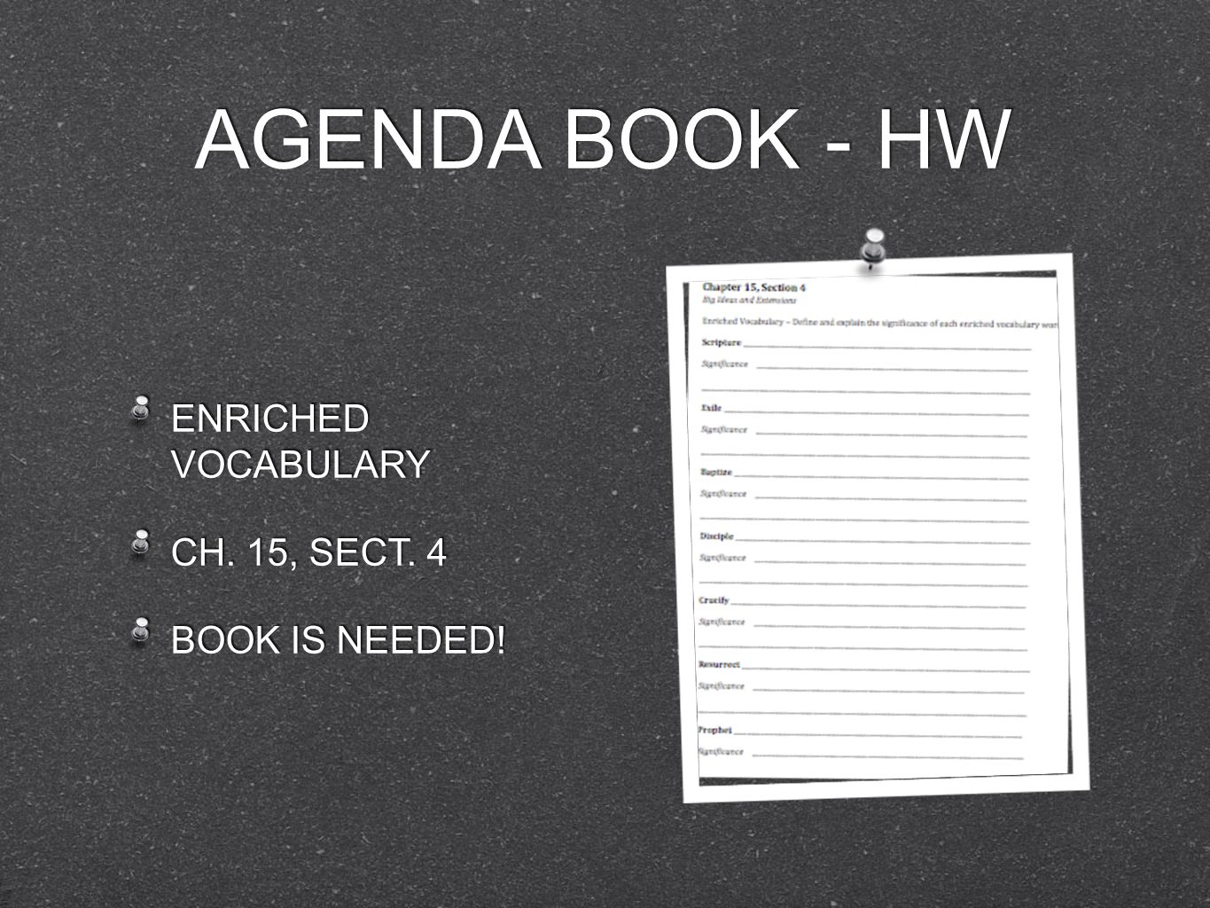 AGENDA BOOK - HW ENRICHED VOCABULARY CH. 15, SECT. 4 BOOK IS NEEDED!