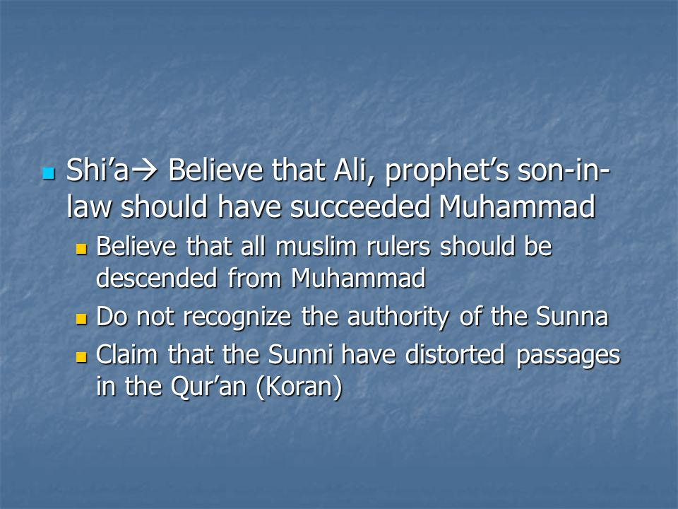 Shi'a Believe that Ali, prophet's son-in-law should have succeeded Muhammad
