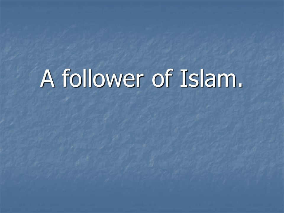 A follower of Islam.