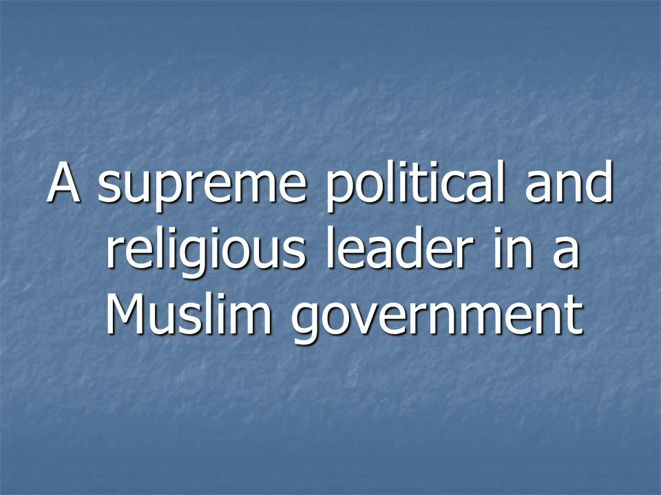A supreme political and religious leader in a Muslim government