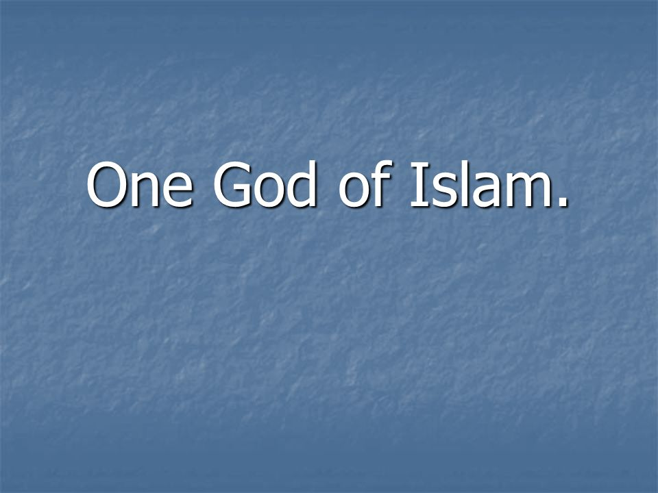 One God of Islam.