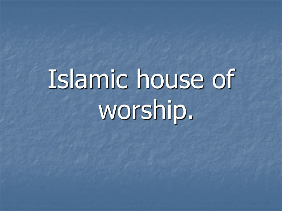 Islamic house of worship.