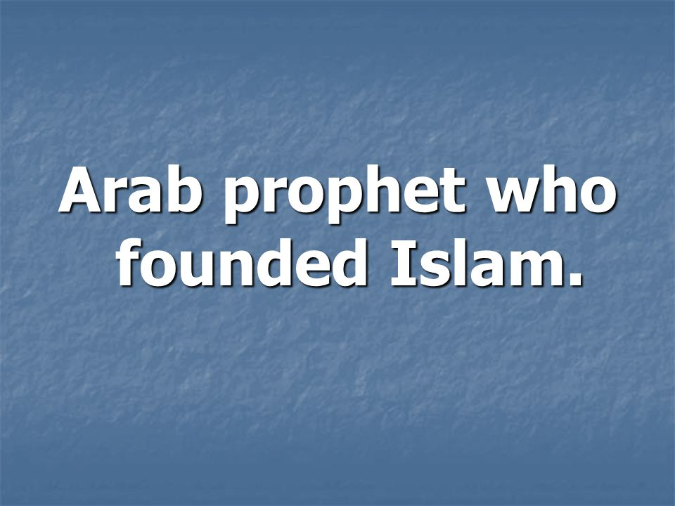 Arab prophet who founded Islam.