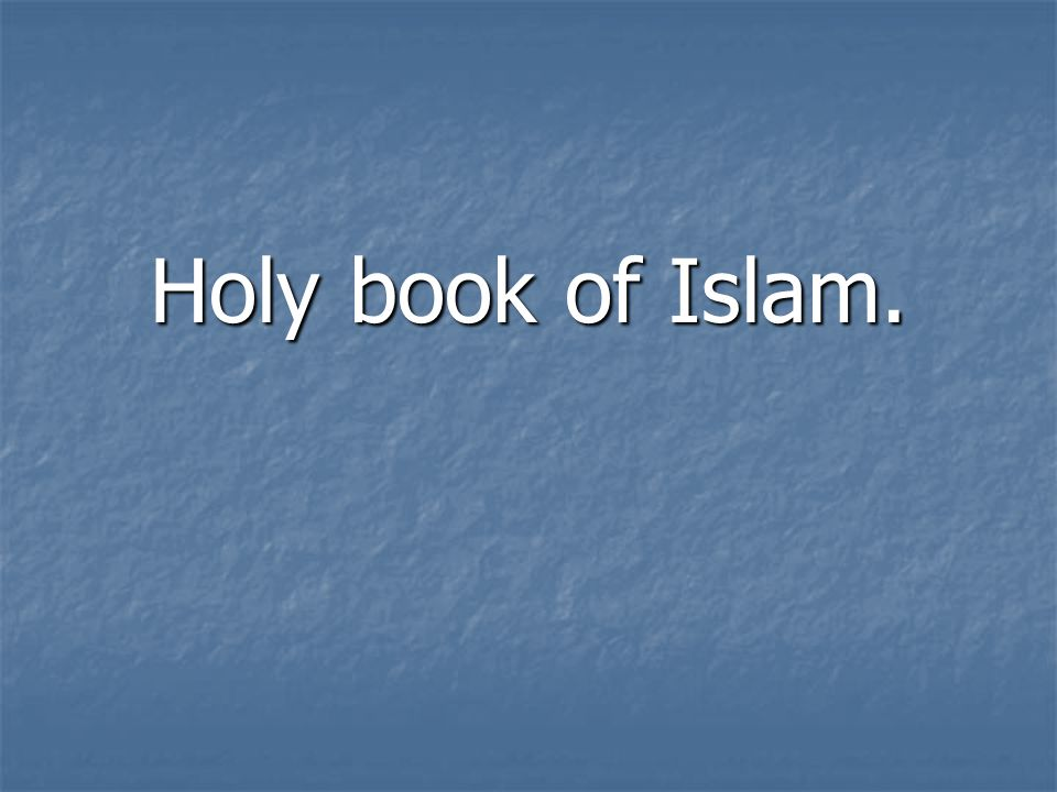 Holy book of Islam.