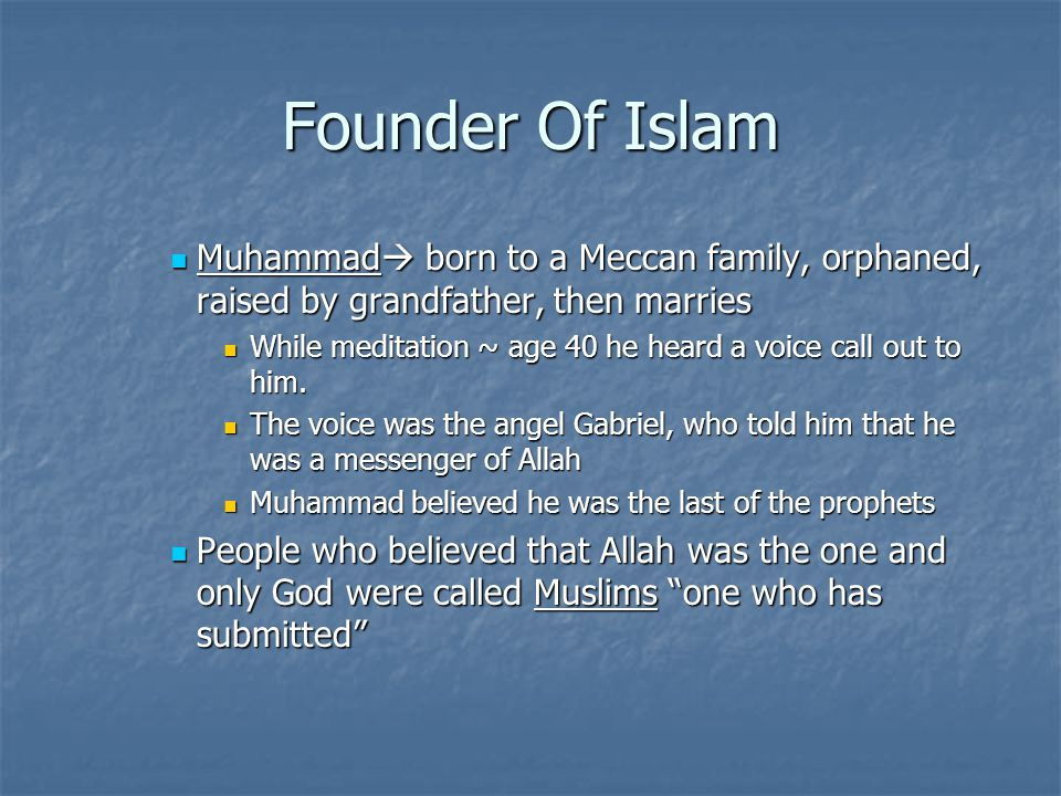 Founder Of Islam Muhammad born to a Meccan family, orphaned, raised by grandfather, then marries.