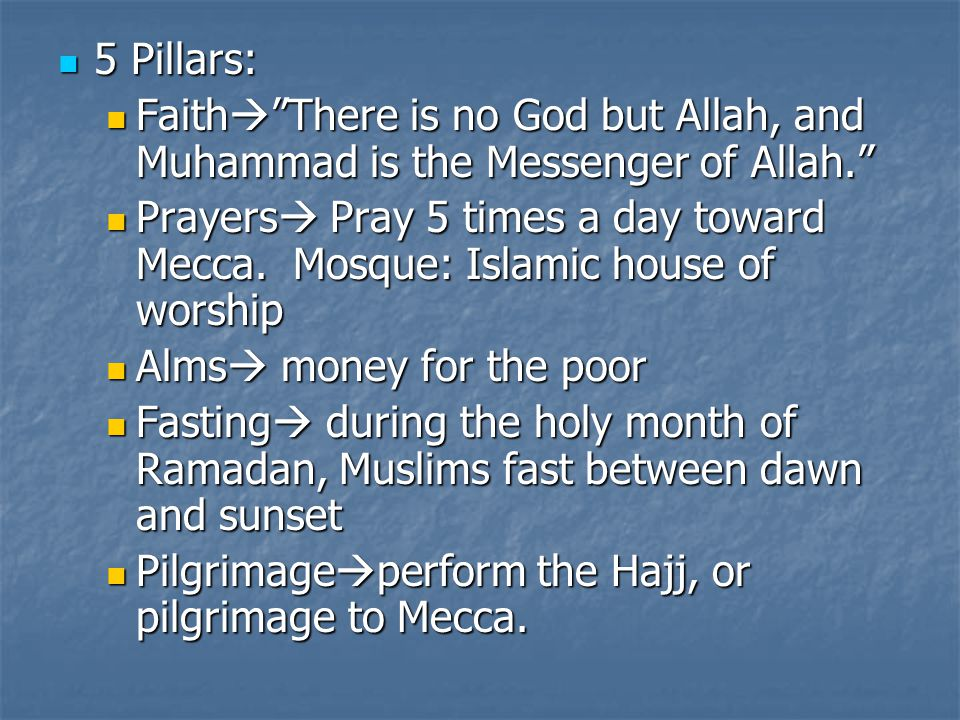 5 Pillars: Faith There is no God but Allah, and Muhammad is the Messenger of Allah.