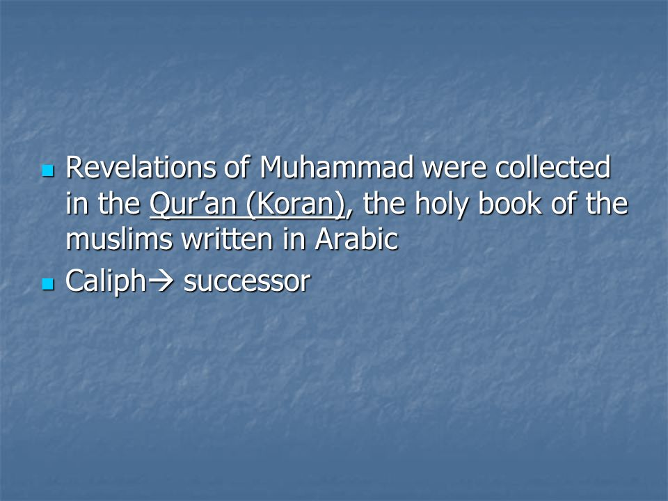 Revelations of Muhammad were collected in the Qur'an (Koran), the holy book of the muslims written in Arabic