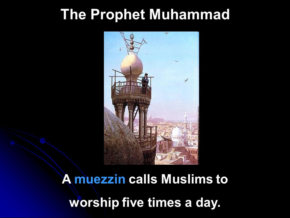 A muezzin calls Muslims to worship five times a day.