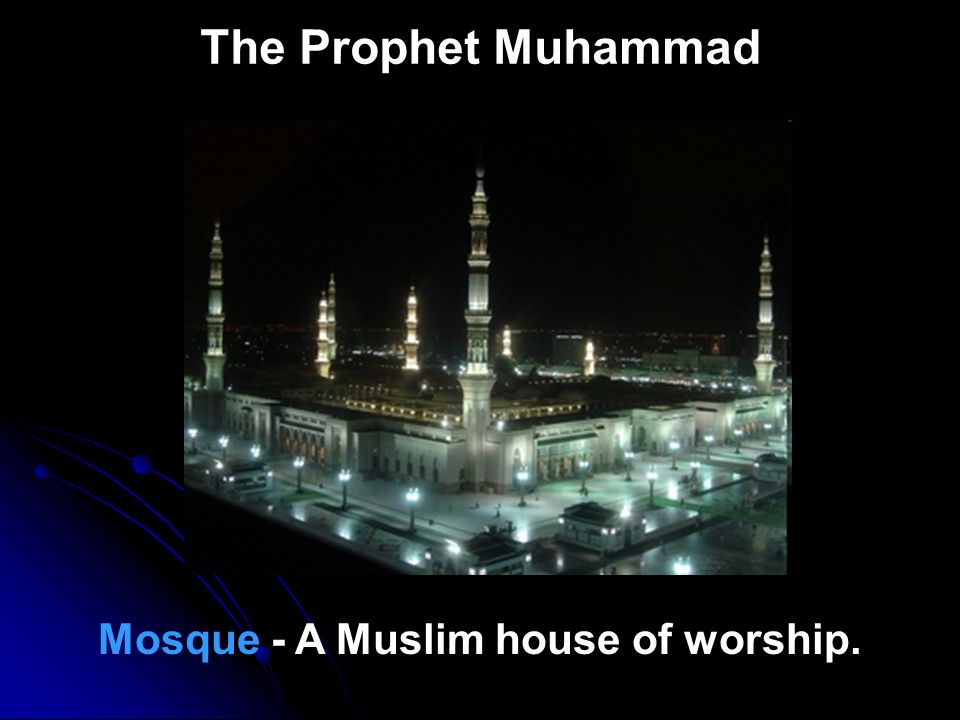 Mosque - A Muslim house of worship.