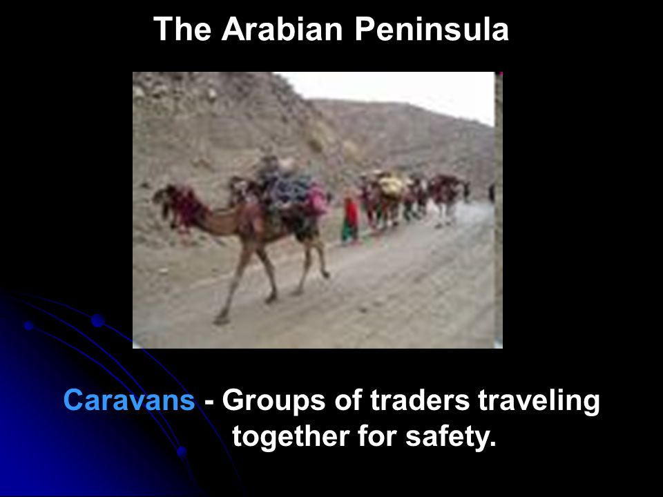 Caravans - Groups of traders traveling together for safety.