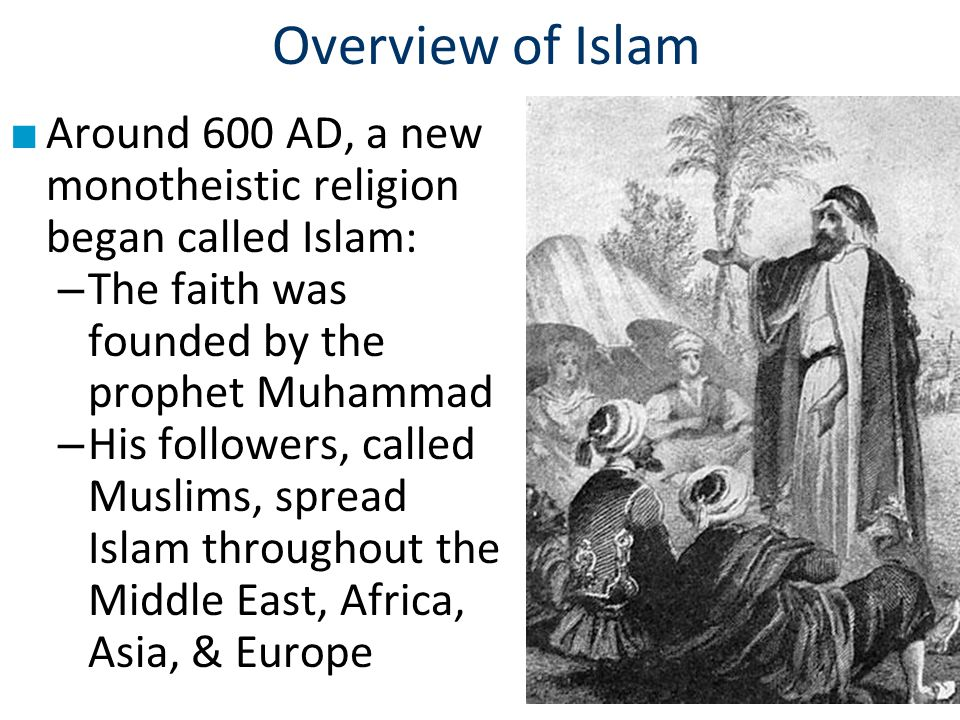 Overview of Islam Around 600 AD, a new monotheistic religion began called Islam: The faith was founded by the prophet Muhammad.