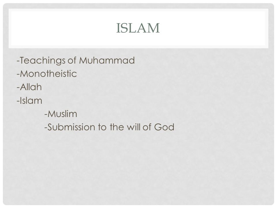 Islam -Teachings of Muhammad -Monotheistic -Allah -Islam -Muslim -Submission to the will of God