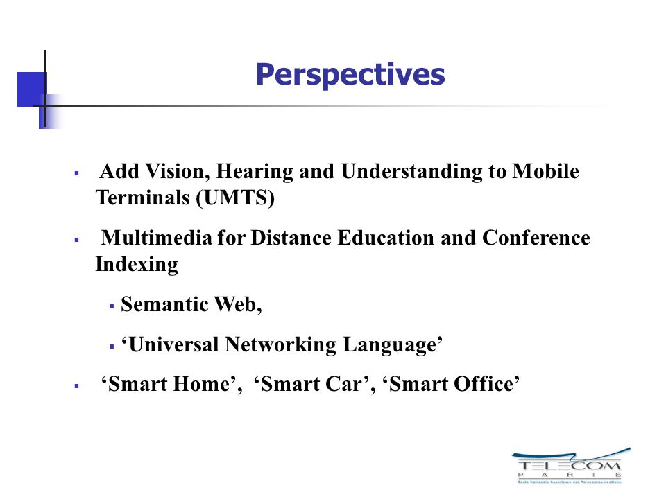 Perspectives Add Vision, Hearing and Understanding to Mobile Terminals (UMTS) Multimedia for Distance Education and Conference Indexing.