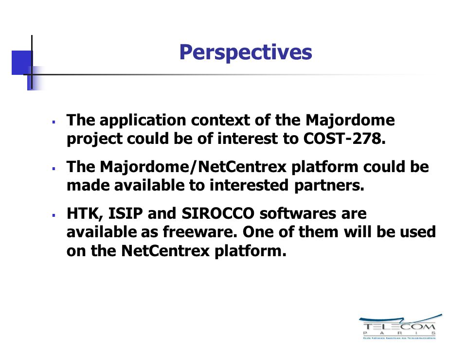 Perspectives The application context of the Majordome project could be of interest to COST-278.