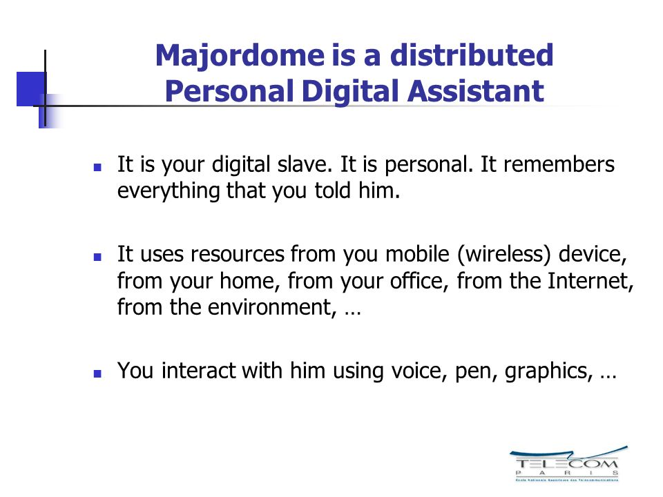 Majordome is a distributed Personal Digital Assistant