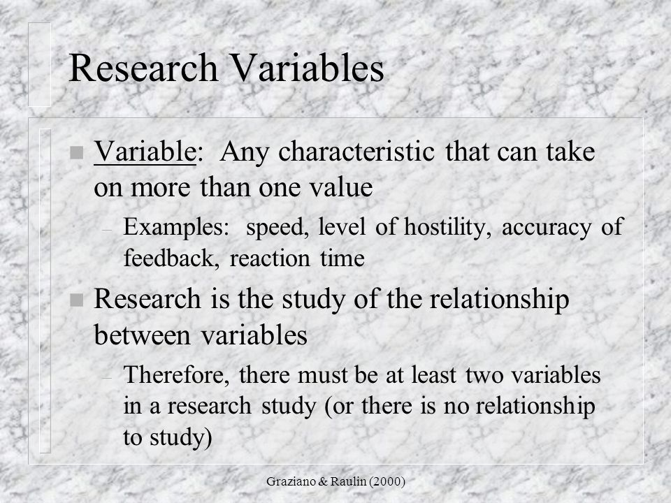 Research Variables Variable: Any characteristic that can take on more than one value.