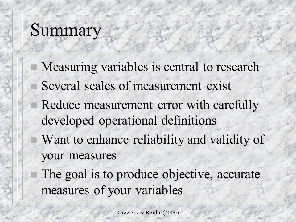 Summary Measuring variables is central to research
