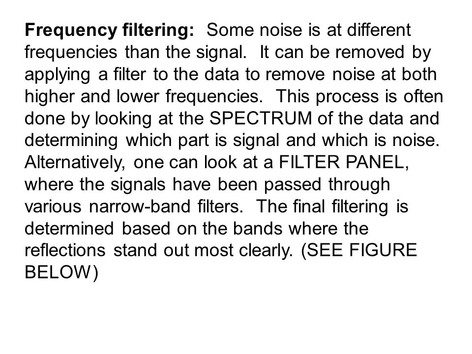 Frequency filtering: Some noise is at different frequencies than the signal.