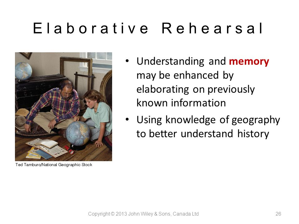 elaborate rehearsal 1 the nature of elaborative rehearsal we usually learn verbal information by rehearsing it there are two kinds of rehearsal maintenance rehearsal: repeating information in its original form.