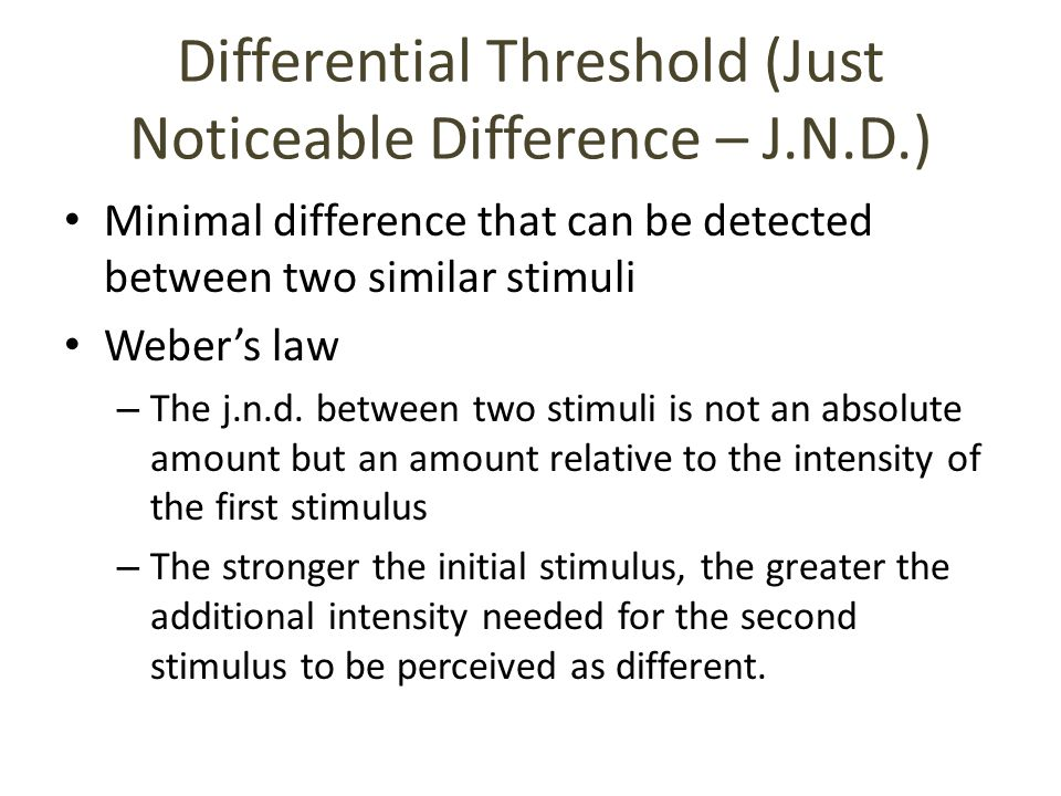 Differential Threshold (Just Noticeable Difference – J.N.D.)
