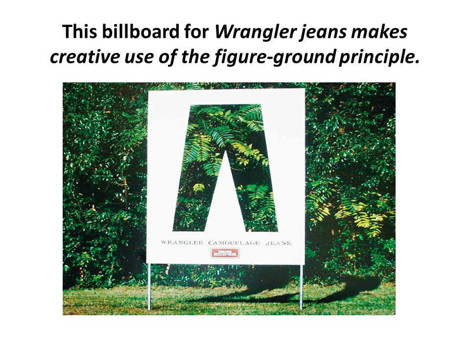 This billboard for Wrangler jeans makes creative use of the figure-ground principle.