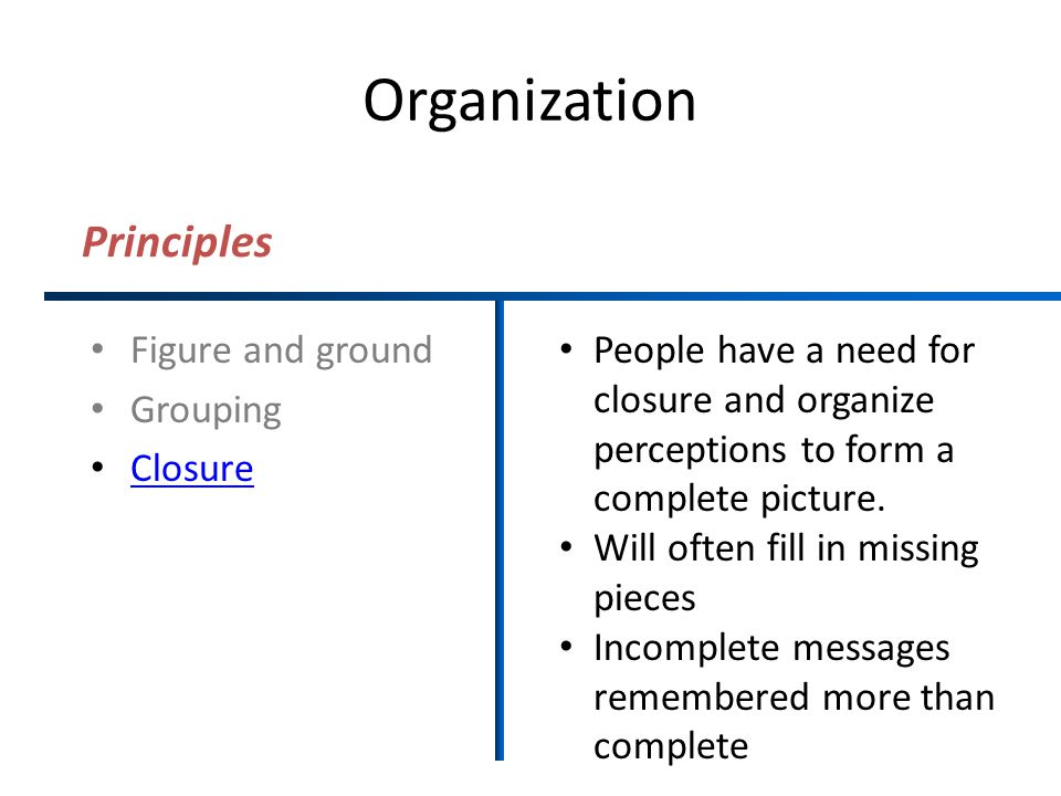 Organization Principles Figure and ground Grouping Closure