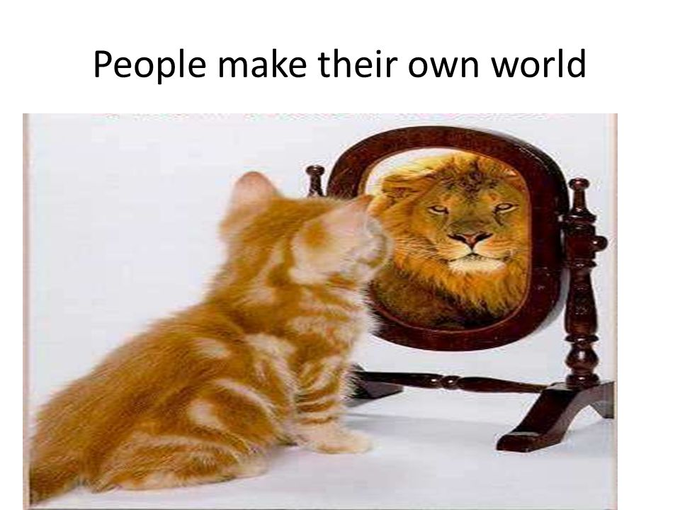 People make their own world