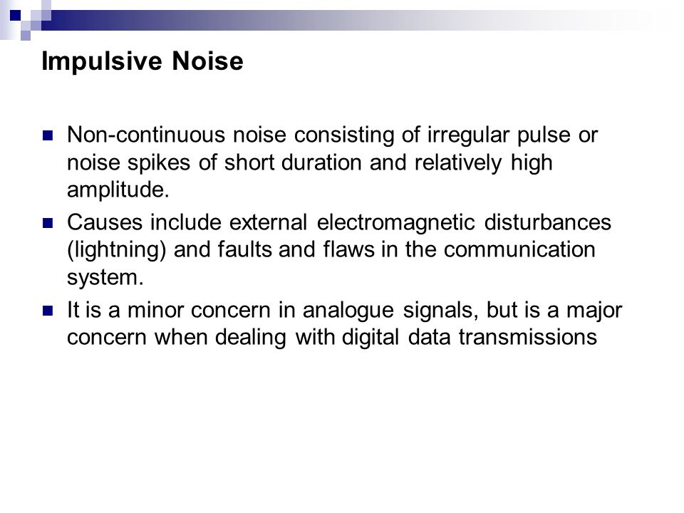 Impulsive Noise Non-continuous noise consisting of irregular pulse or noise spikes of short duration and relatively high amplitude.