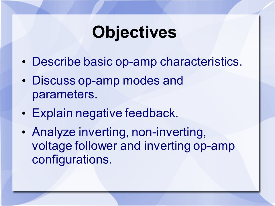 Objectives Describe basic op-amp characteristics.