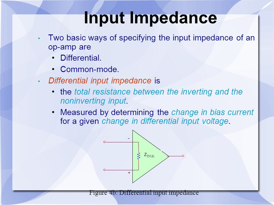 Input Impedance Two basic ways of specifying the input impedance of an op-amp are. Differential. Common-mode.