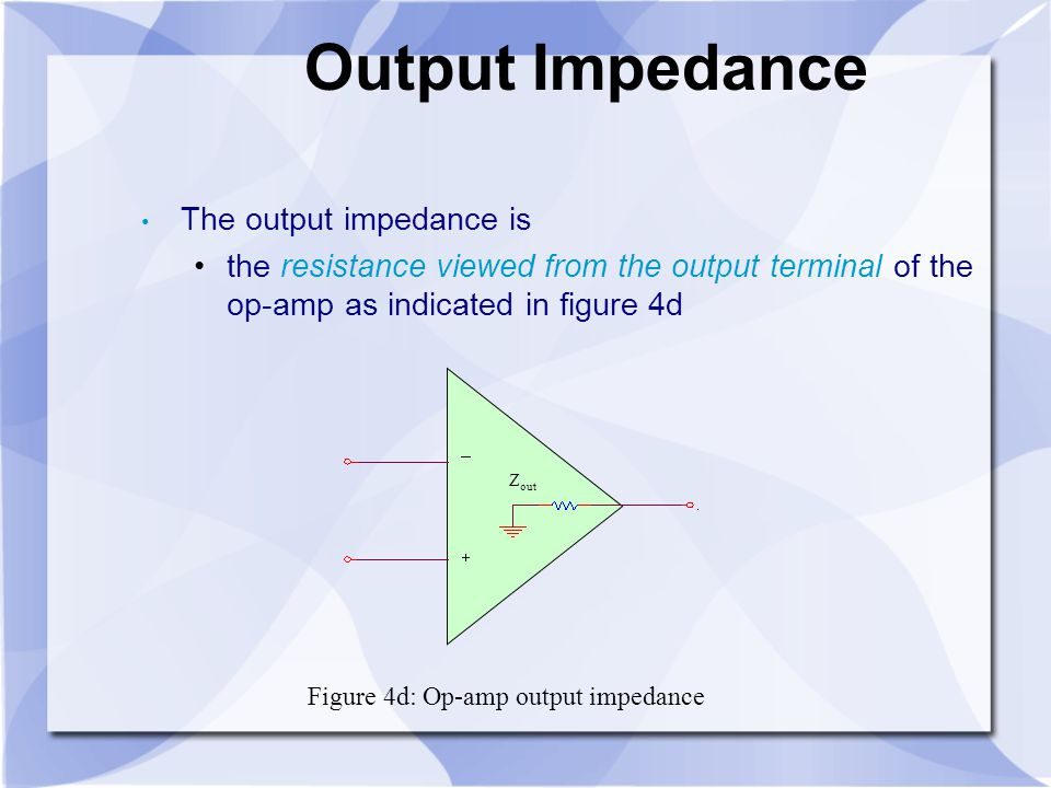 Output Impedance The output impedance is