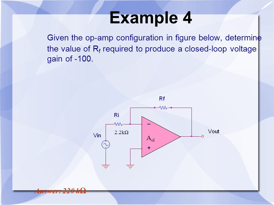 Example 4 Given the op-amp configuration in figure below, determine the value of Rf required to produce a closed-loop voltage gain of