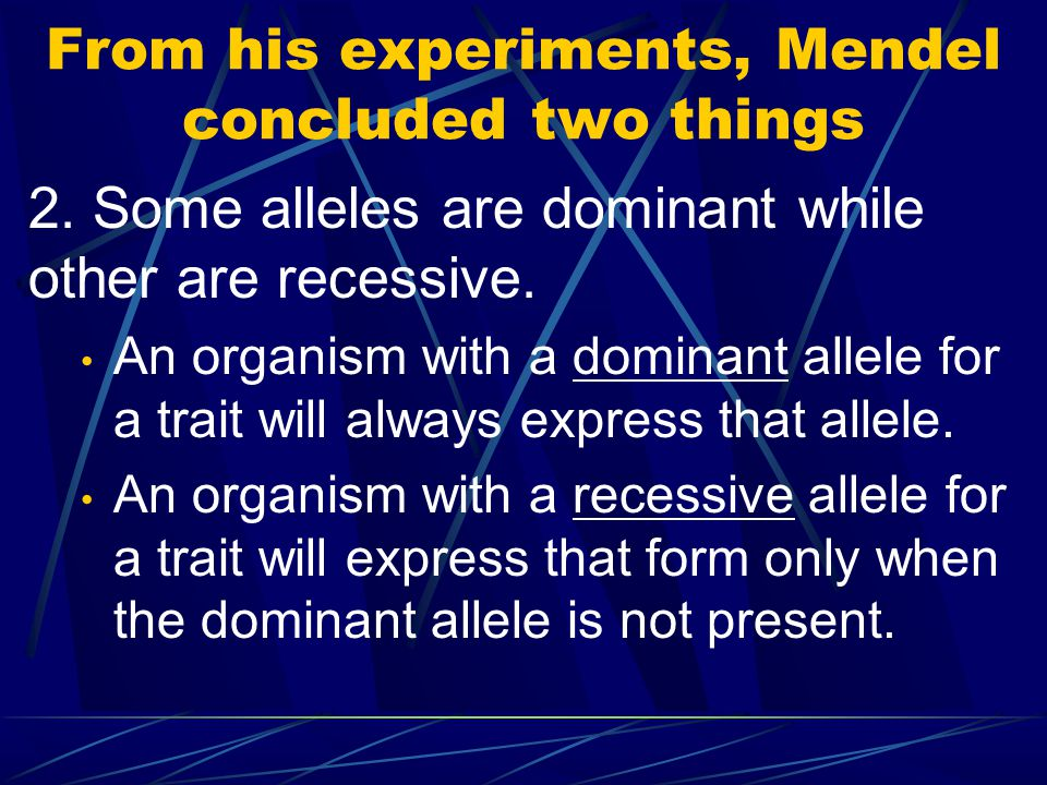 From his experiments, Mendel concluded two things