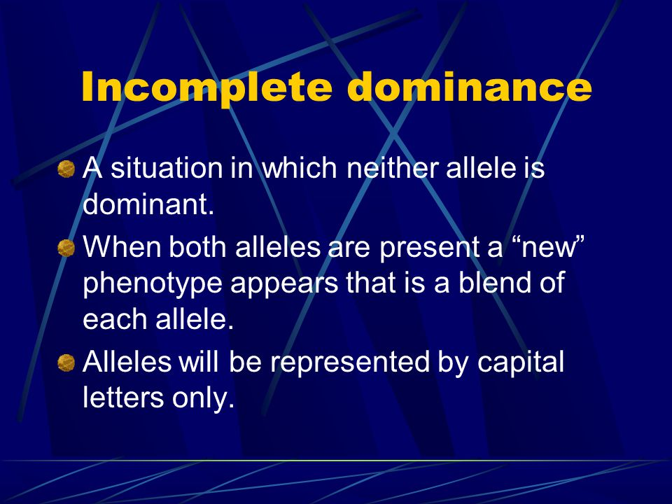 Incomplete dominance A situation in which neither allele is dominant.